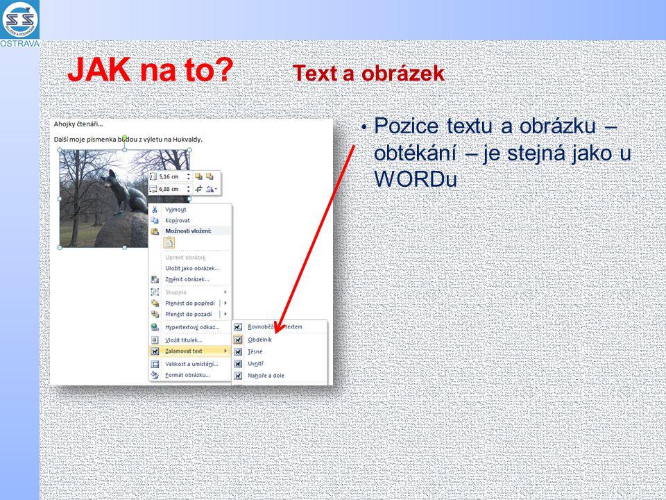 Pozice textu a obrázku – obtékání – je stejná jako u WORDu Text a obrázek JAK na to