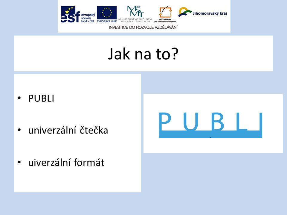 Jak na to PUBLI univerzální čtečka uiverzální formát