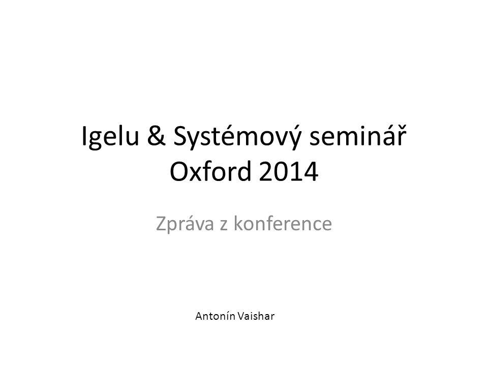 Igelu & Systémový seminář Oxford 2014 Zpráva z konference Antonín Vaishar