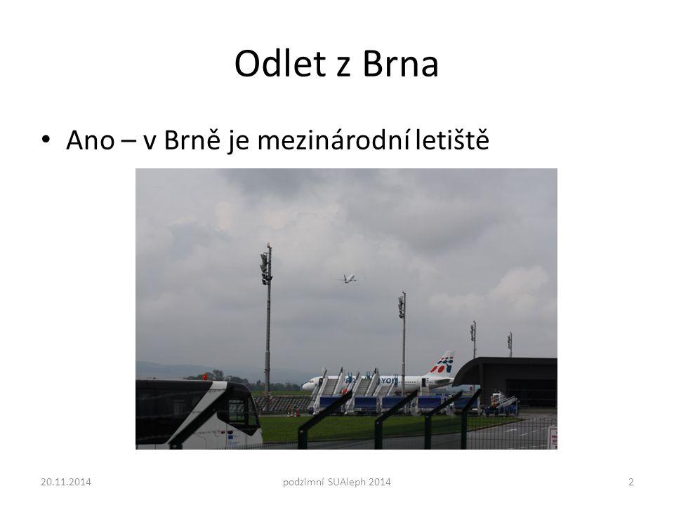 Odlet z Brna Ano – v Brně je mezinárodní letiště 20.11.2014podzimní SUAleph 20142