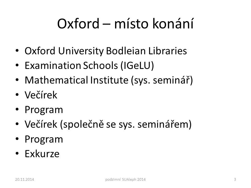 Oxford – místo konání Oxford University Bodleian Libraries Examination Schools (IGeLU) Mathematical Institute (sys. seminář) Večírek Program Večírek (