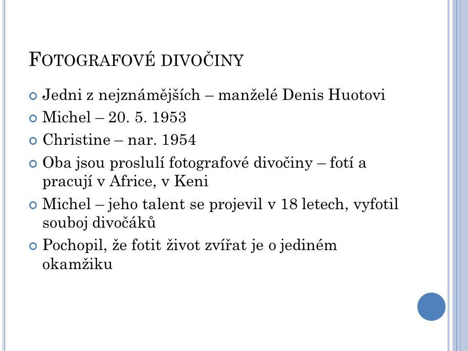 F OTOGRAFOVÉ DIVOČINY Jedni z nejznámějších – manželé Denis Huotovi Michel – 20.