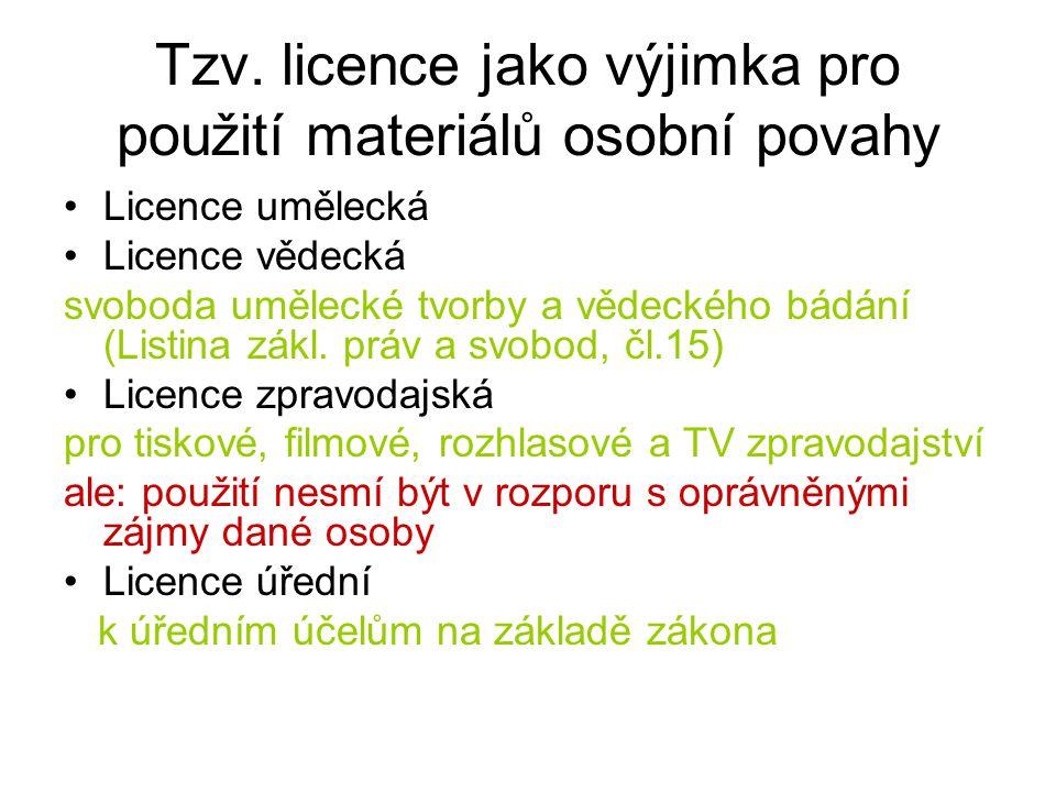 Tzv. licence jako výjimka pro použití materiálů osobní povahy Licence umělecká Licence vědecká svoboda umělecké tvorby a vědeckého bádání (Listina zák