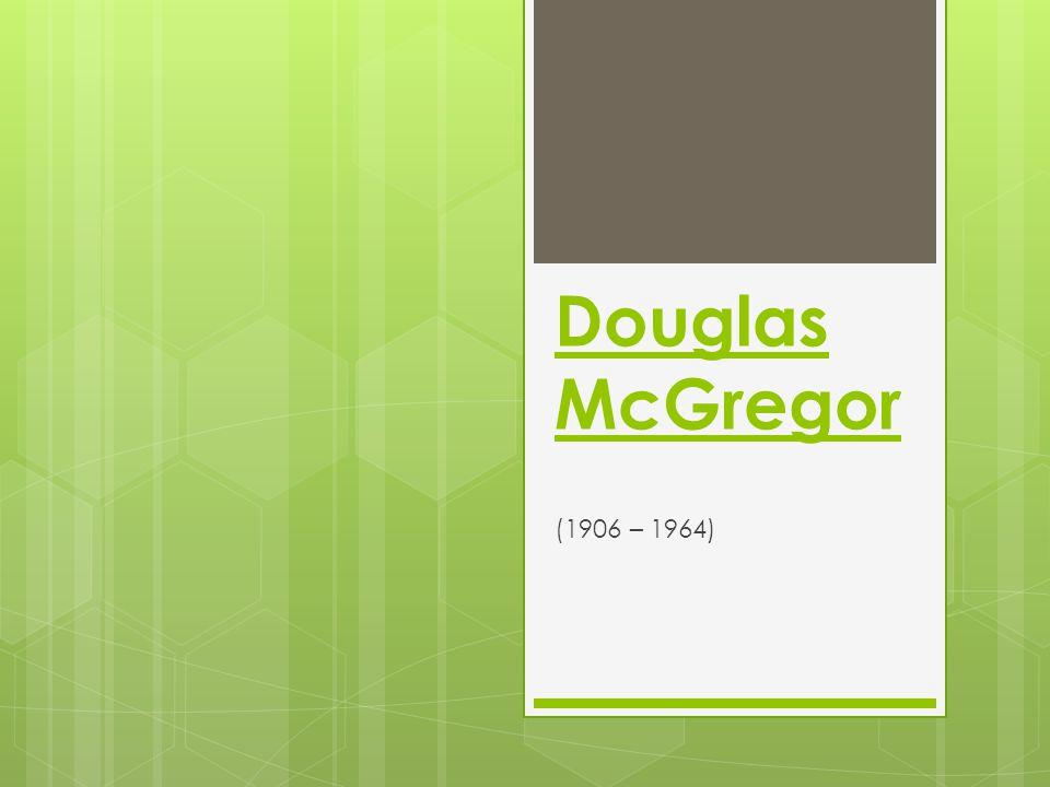 Douglas McGregor (1906 – 1964)