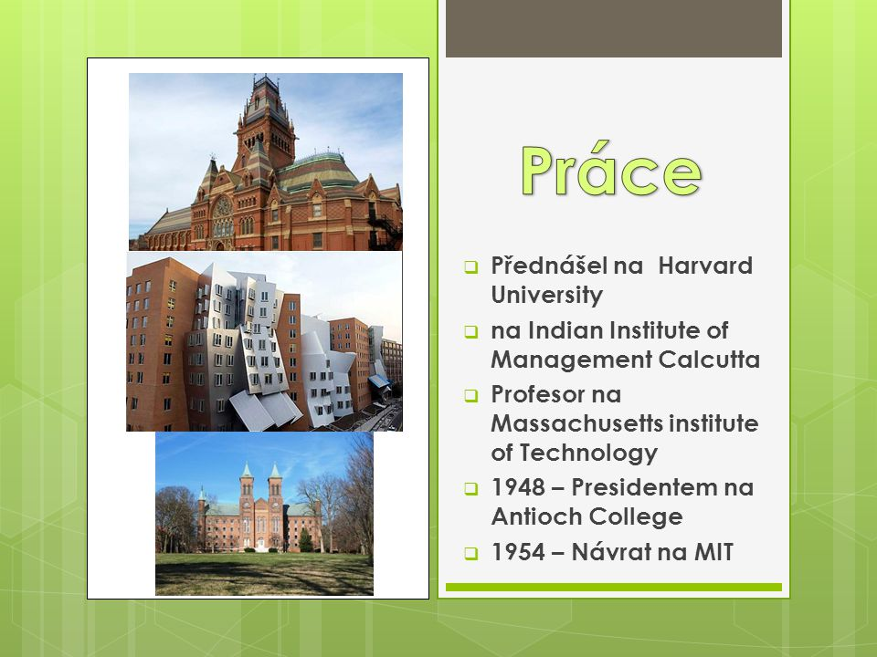  Přednášel na Harvard University  na Indian Institute of Management Calcutta  Profesor na Massachusetts institute of Technology  1948 – Presidente