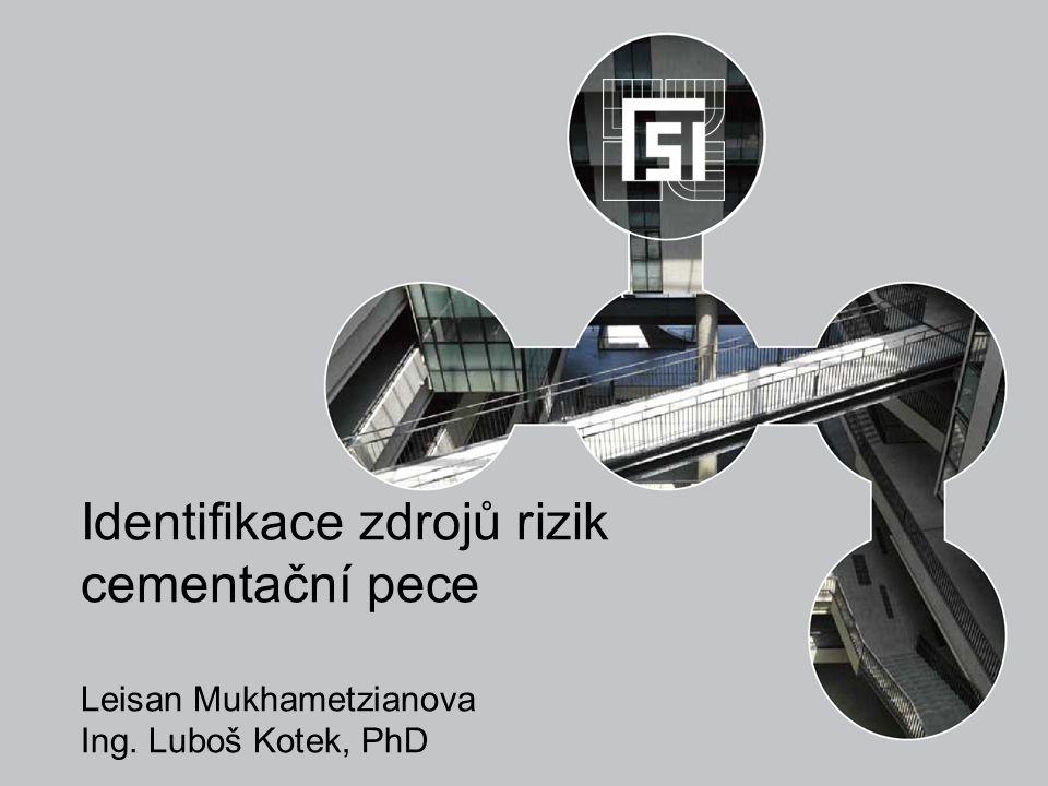 Identifikace zdrojů rizik cementační pece Leisan Mukhametzianova Ing. Luboš Kotek, PhD