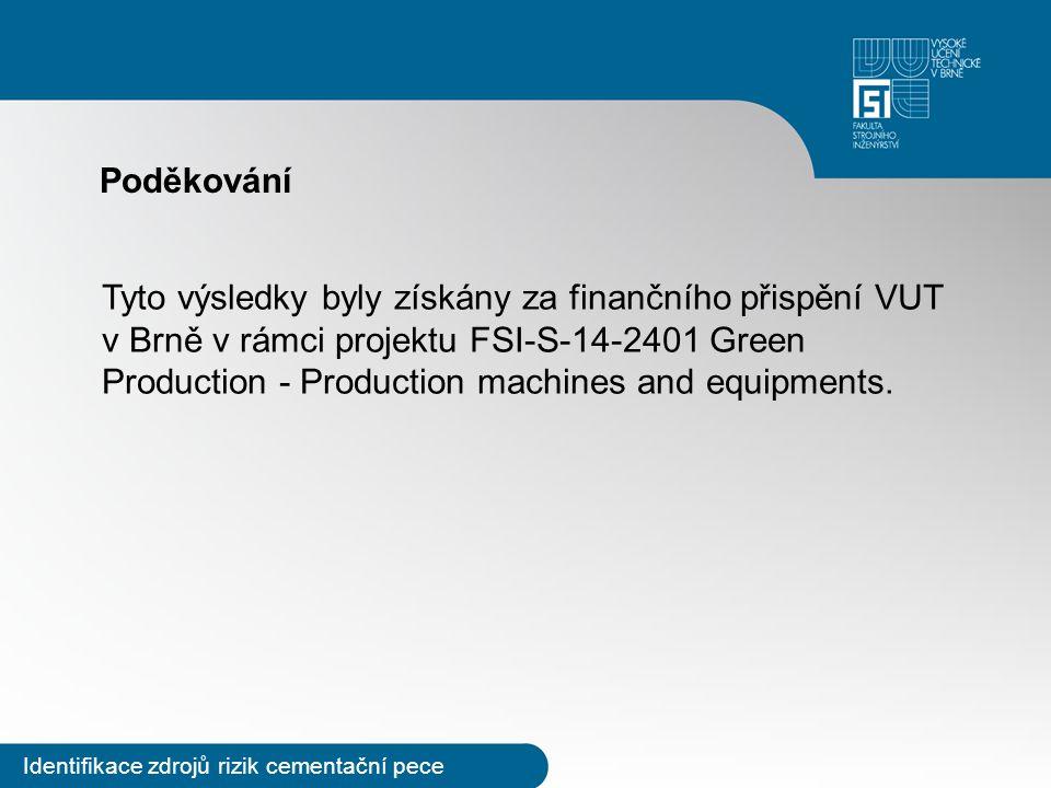 Identifikace zdrojů rizik cementační pece Poděkování Tyto výsledky byly získány za finančního přispění VUT v Brně v rámci projektu FSI-S-14-2401 Green