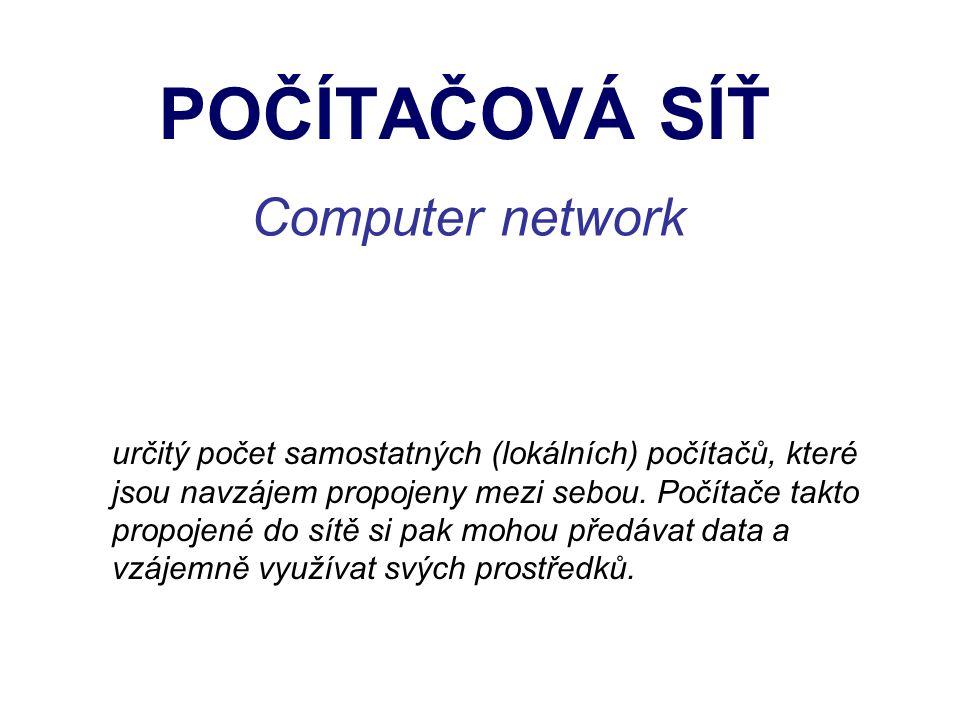 POČÍTAČOVÁ SÍŤ Computer network určitý počet samostatných (lokálních) počítačů, které jsou navzájem propojeny mezi sebou.