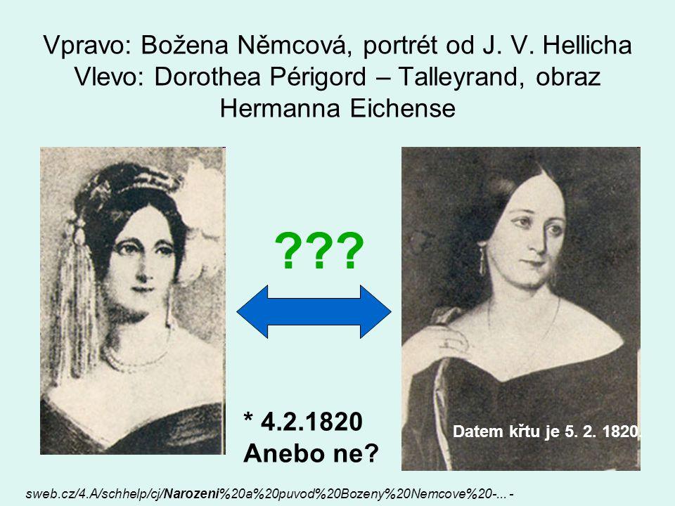 Vpravo: Božena Němcová, portrét od J. V. Hellicha Vlevo: Dorothea Périgord – Talleyrand, obraz Hermanna Eichense ??? * 4.2.1820 Anebo ne? Datem křtu j
