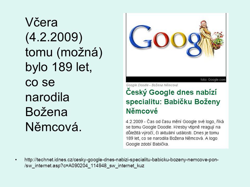 http://technet.idnes.cz/cesky-google-dnes-nabizi-specialitu-babicku-bozeny-nemcove-pon- /sw_internet.asp?c=A090204_114948_sw_internet_kuz Včera (4.2.2
