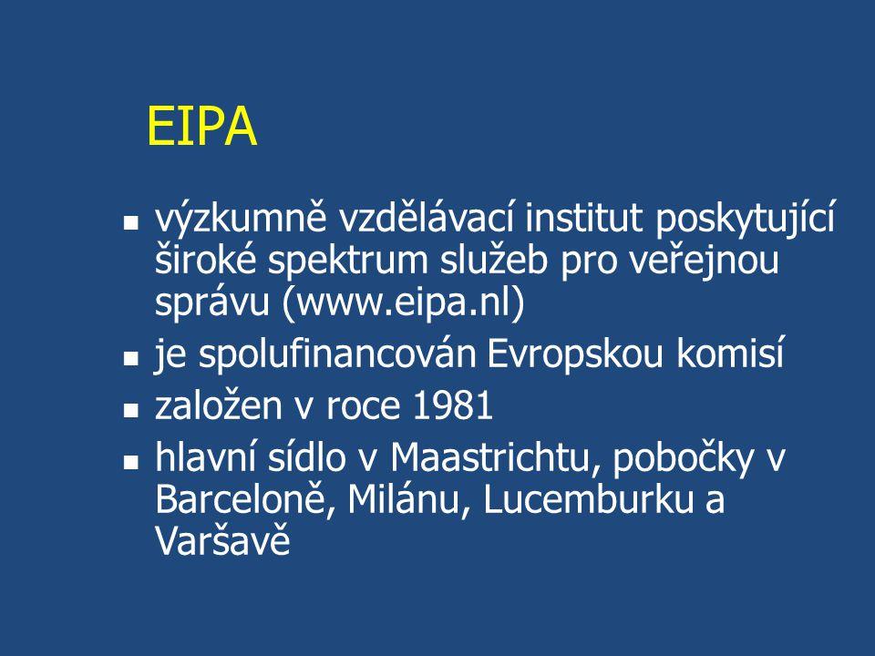 EIPA výzkumně vzdělávací institut poskytující široké spektrum služeb pro veřejnou správu (www.eipa.nl) je spolufinancován Evropskou komisí založen v roce 1981 hlavní sídlo v Maastrichtu, pobočky v Barceloně, Milánu, Lucemburku a Varšavě