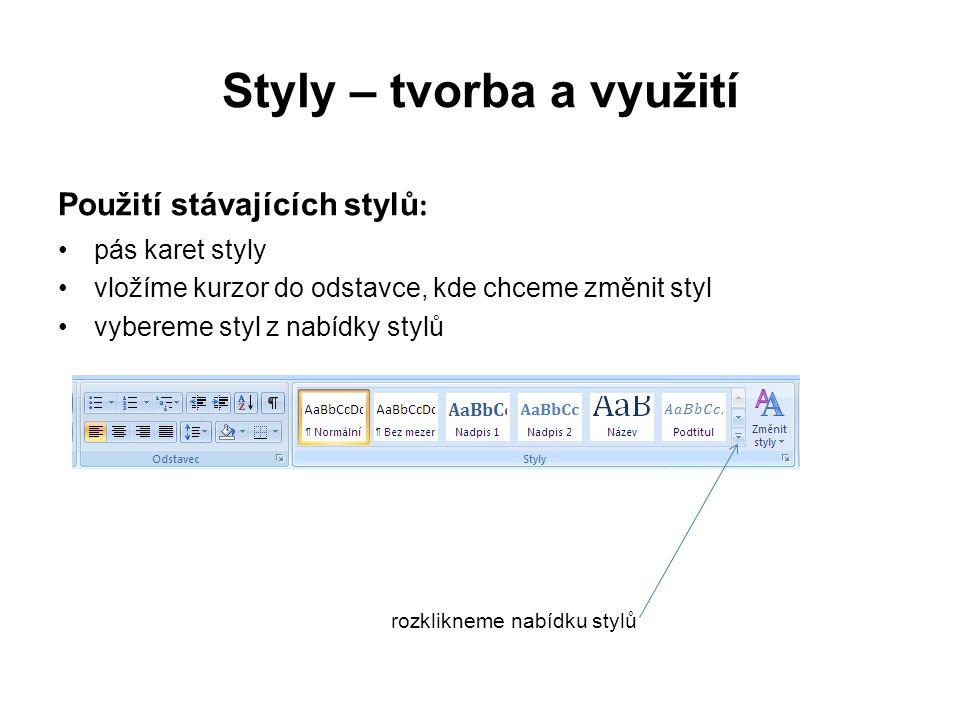 Styly – tvorba a využití Použití stávajících stylů : pás karet styly vložíme kurzor do odstavce, kde chceme změnit styl vybereme styl z nabídky stylů rozklikneme nabídku stylů