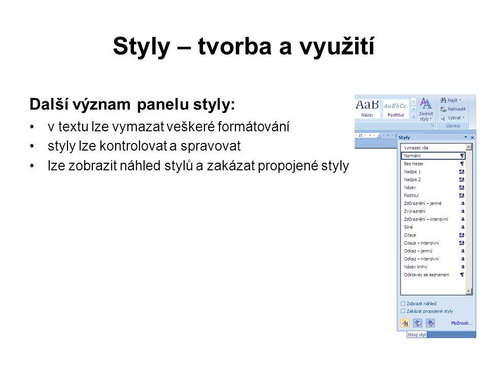 Styly – tvorba a využití Další význam panelu styly: v textu lze vymazat veškeré formátování styly lze kontrolovat a spravovat lze zobrazit náhled stylů a zakázat propojené styly
