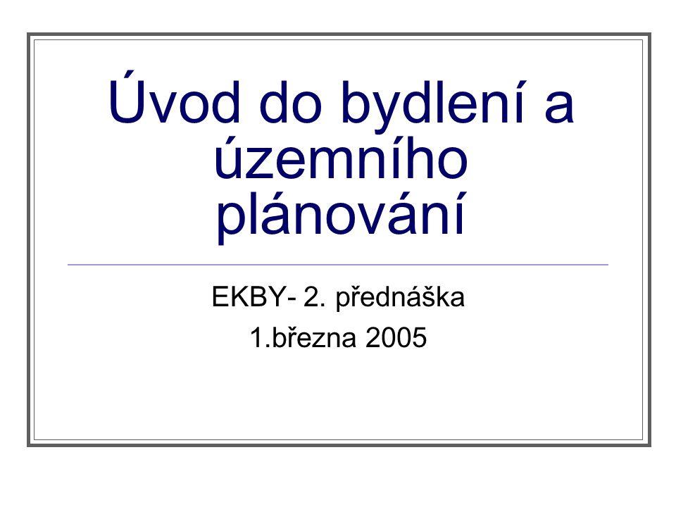 Ú vod do bydlen í a ú zemn í ho pl á nov á n í EKBY- 2. předn áš ka 1.března 2005