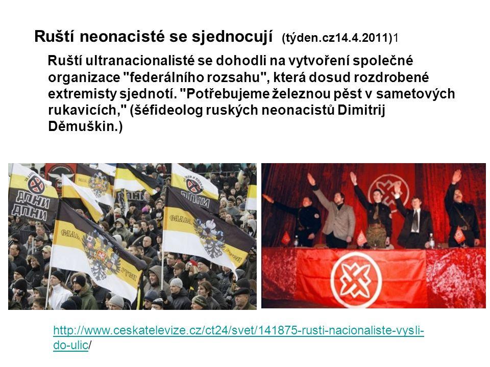Ruští neonacisté se sjednocují (týden.cz14.4.2011)1 Ruští ultranacionalisté se dohodli na vytvoření společné organizace