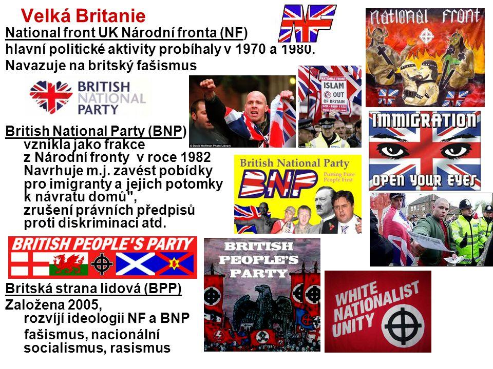 Velká Britanie National front UK Národní fronta (NF) hlavní politické aktivity probíhaly v 1970 a 1980. Navazuje na britský fašismus British National