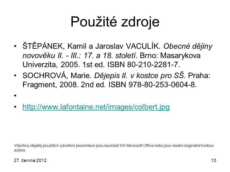 10 Použité zdroje ŠTĚPÁNEK, Kamil a Jaroslav VACULÍK. Obecné dějiny novověku II. - III.: 17. a 18. století. Brno: Masarykova Univerzita, 2005. 1st ed.