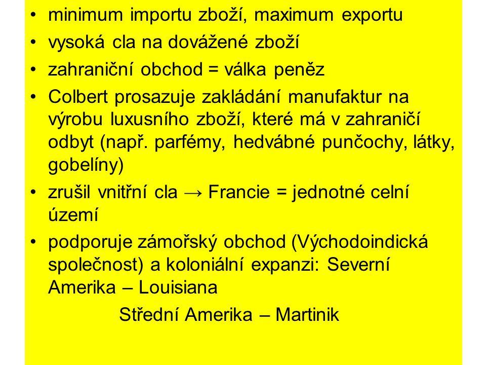 minimum importu zboží, maximum exportu vysoká cla na dovážené zboží zahraniční obchod = válka peněz Colbert prosazuje zakládání manufaktur na výrobu luxusního zboží, které má v zahraničí odbyt (např.
