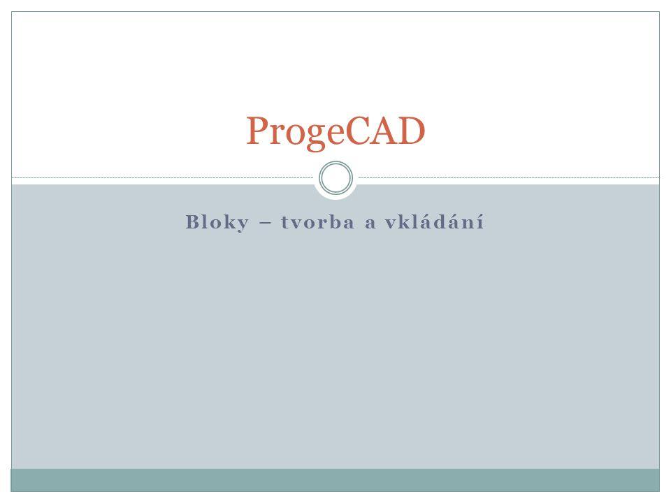 Bloky – tvorba a vkládání ProgeCAD