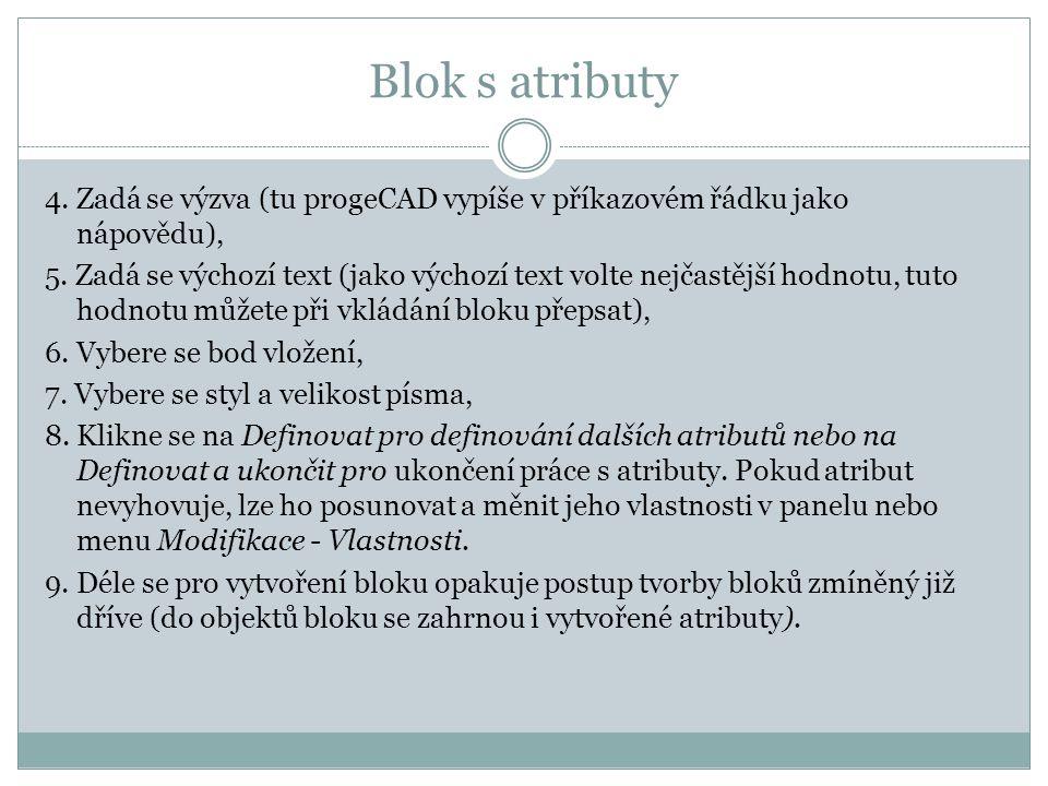 Blok s atributy 4. Zadá se výzva (tu progeCAD vypíše v příkazovém řádku jako nápovědu), 5. Zadá se výchozí text (jako výchozí text volte nejčastější h