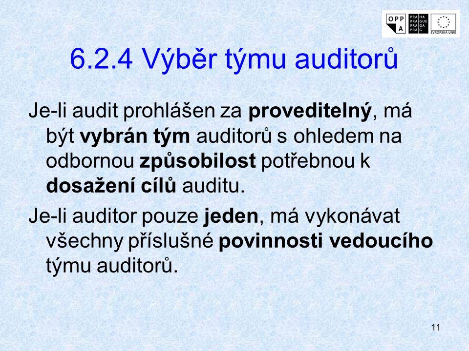 11 6.2.4 Výběr týmu auditorů Je-li audit prohlášen za proveditelný, má být vybrán tým auditorů s ohledem na odbornou způsobilost potřebnou k dosažení