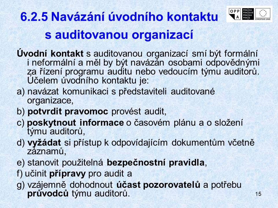 15 6.2.5 Navázání úvodního kontaktu s auditovanou organizací Úvodní kontakt s auditovanou organizací smí být formální i neformální a měl by být navázá