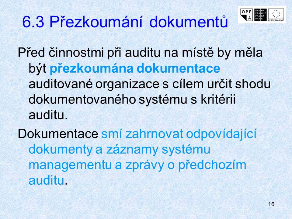 16 6.3 Přezkoumání dokumentů Před činnostmi při auditu na místě by měla být přezkoumána dokumentace auditované organizace s cílem určit shodu dokument