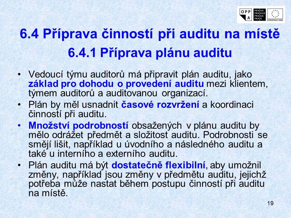 19 6.4 Příprava činností při auditu na místě 6.4.1 Příprava plánu auditu Vedoucí týmu auditorů má připravit plán auditu, jako základ pro dohodu o prov
