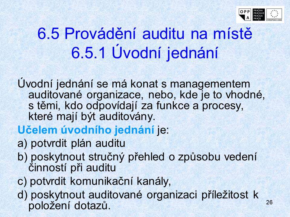26 6.5 Provádění auditu na místě 6.5.1 Úvodní jednání Úvodní jednání se má konat s managementem auditované organizace, nebo, kde je to vhodné, s těmi,