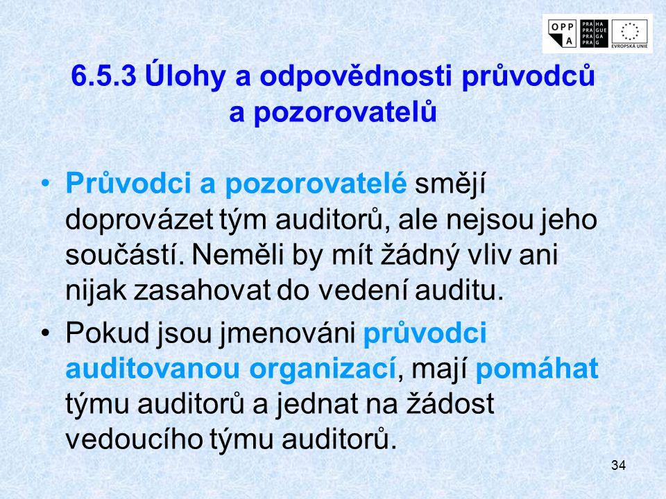 34 6.5.3 Úlohy a odpovědnosti průvodců a pozorovatelů Průvodci a pozorovatelé smějí doprovázet tým auditorů, ale nejsou jeho součástí. Neměli by mít ž
