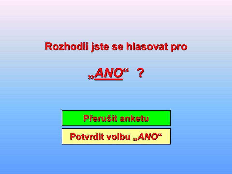 """Potvrdit volbu """"ANO"""" Potvrdit volbu """"ANO"""" Přerušit anketu Přerušit anketu Rozhodli jste se hlasovat pro Rozhodli jste se hlasovat pro """"ANO"""" ?"""