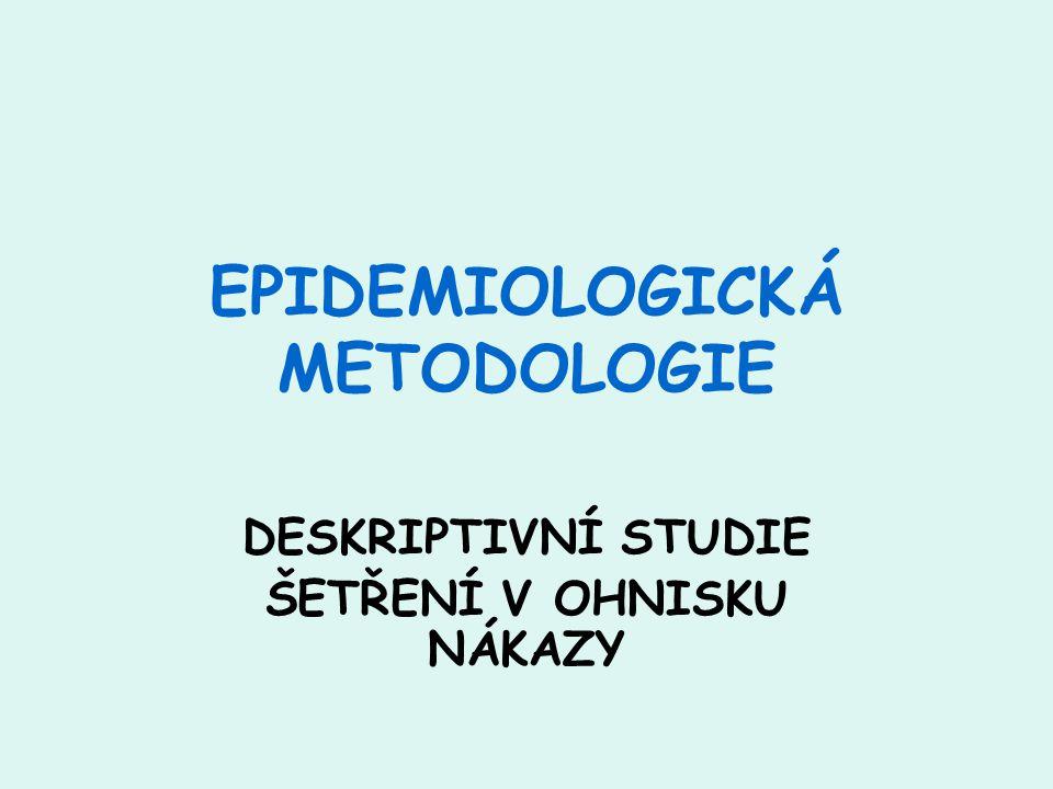 EPIDEMIOLOGICKÁ METODOLOGIE DESKRIPTIVNÍ STUDIE ŠETŘENÍ V OHNISKU NÁKAZY