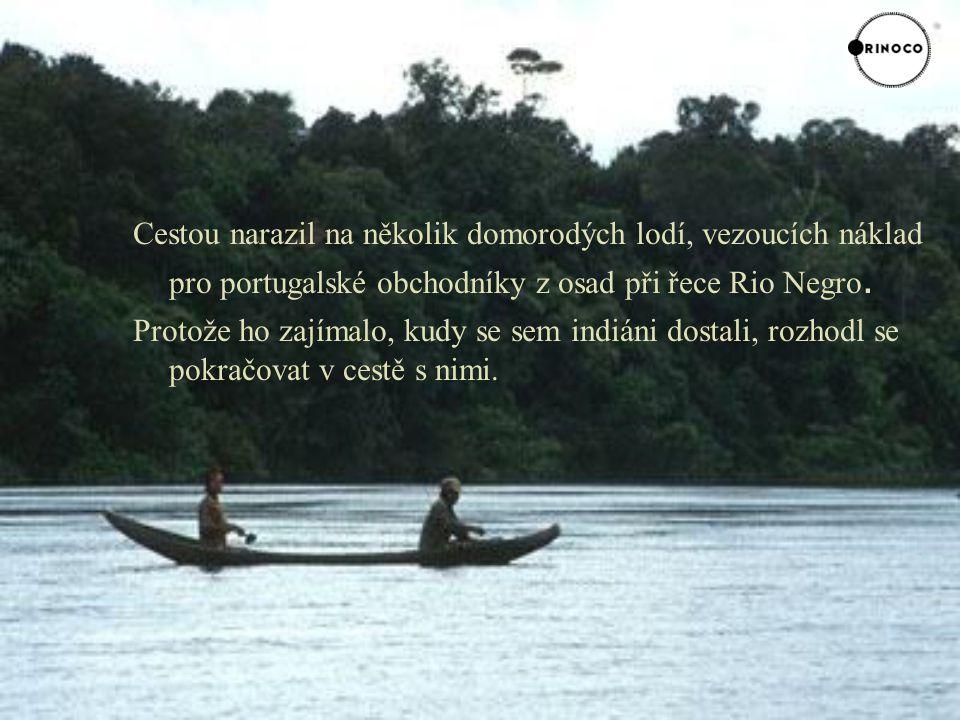 Cestou narazil na několik domorodých lodí, vezoucích náklad pro portugalské obchodníky z osad při řece Rio Negro.