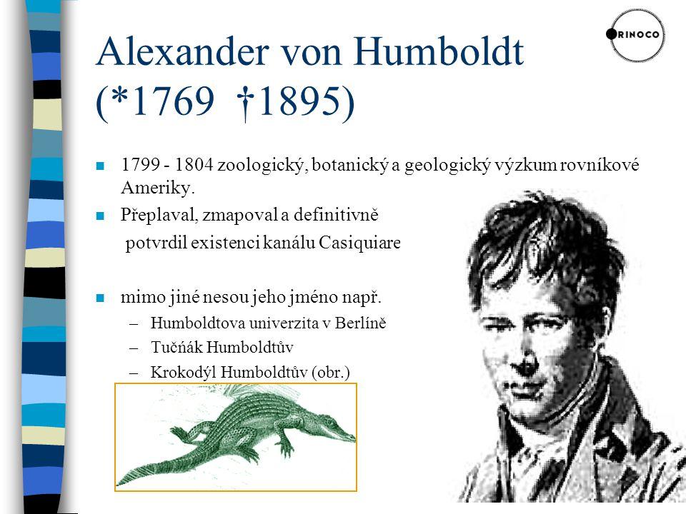 Alexander von Humboldt (*1769 †1895) n 1799 - 1804 zoologický, botanický a geologický výzkum rovníkové Ameriky.