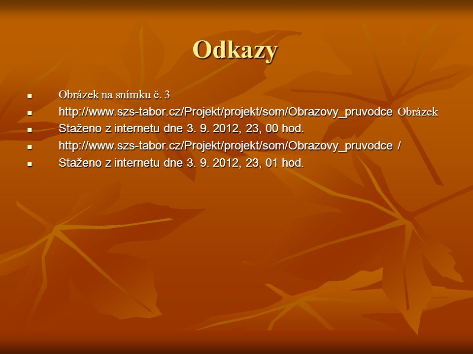 Odkazy Obrázek na snímku č. 3 Obrázek na snímku č. 3 http://www.szs-tabor.cz/Projekt/projekt/som/Obrazovy_pruvodce Obrázek http://www.szs-tabor.cz/Pro