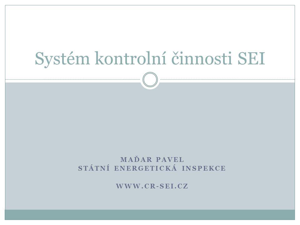 MAĎAR PAVEL STÁTNÍ ENERGETICKÁ INSPEKCE WWW.CR-SEI.CZ Systém kontrolní činnosti SEI
