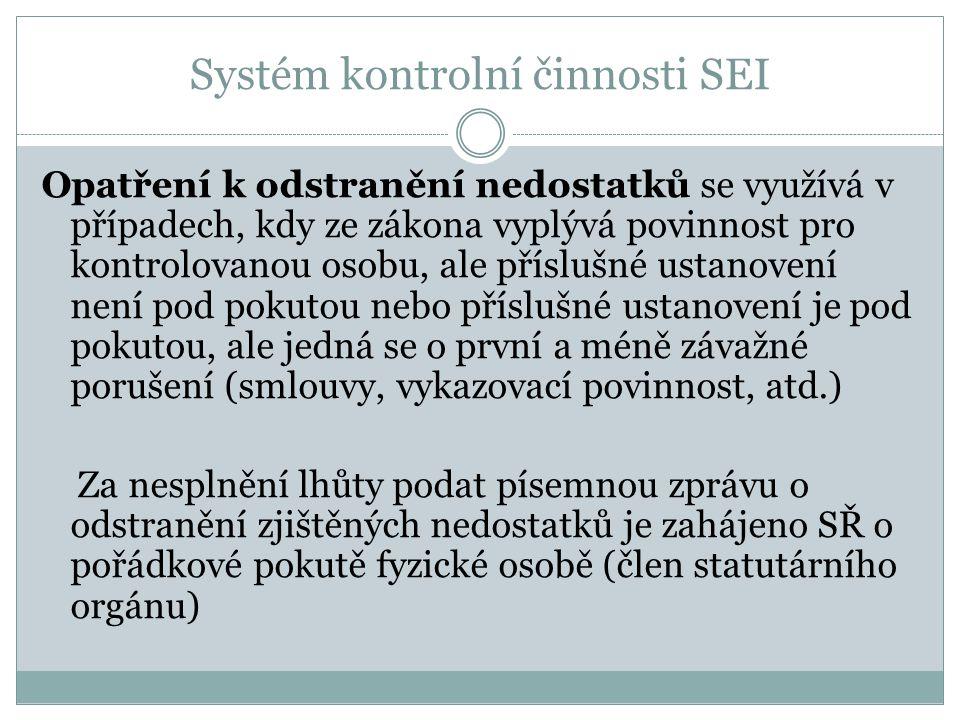 Systém kontrolní činnosti SEI Opatření k odstranění nedostatků se využívá v případech, kdy ze zákona vyplývá povinnost pro kontrolovanou osobu, ale př