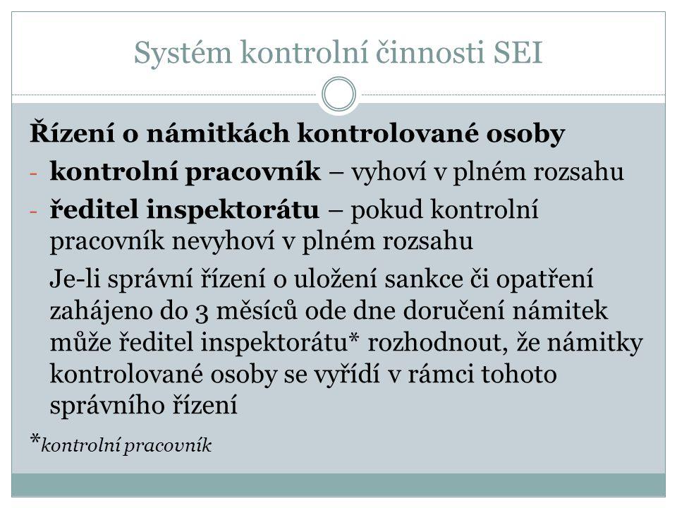 Systém kontrolní činnosti SEI Řízení o námitkách kontrolované osoby - kontrolní pracovník – vyhoví v plném rozsahu - ředitel inspektorátu – pokud kont