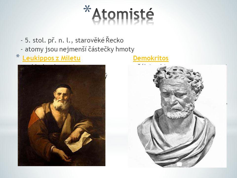"""- 5. stol. př. n. l., starověké Řecko - atomy jsou nejmenší částečky hmoty * Leukippos z MiletuDemokritos - zakladatel atomismu- žák Leukippa - """"atomo"""