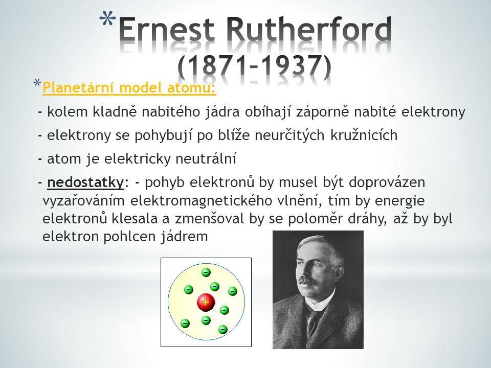 * Planetární model atomu: - kolem kladně nabitého jádra obíhají záporně nabité elektrony - elektrony se pohybují po blíže neurčitých kružnicích - atom