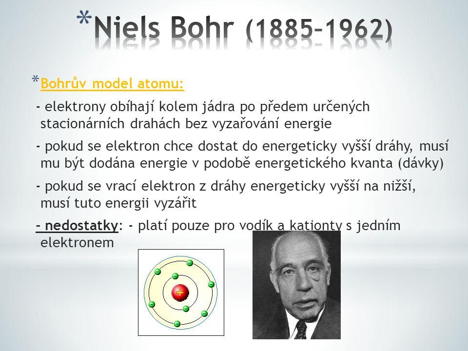 * Bohrův model atomu: - elektrony obíhají kolem jádra po předem určených stacionárních drahách bez vyzařování energie - pokud se elektron chce dostat