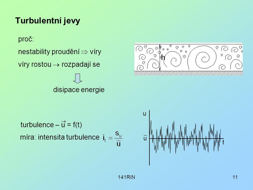 141RIN11 Turbulentní jevy u u t proč: nestability proudění  víry víry rostou  rozpadají se disipace energie míra: intensita turbulence turbulence –