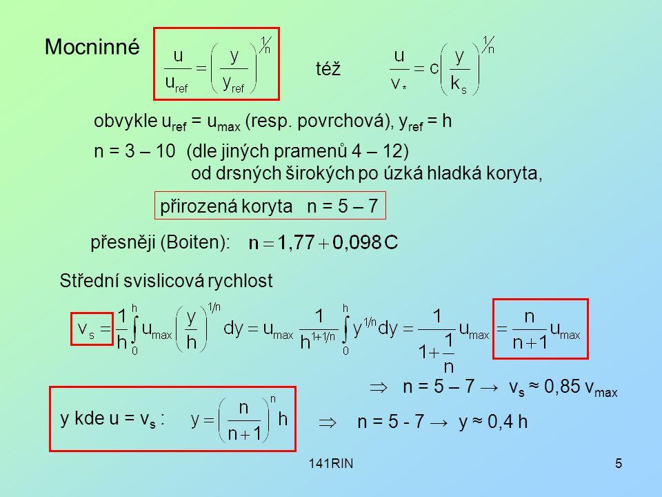 141RIN5 Mocninné též n = 3 – 10 (dle jiných pramenů 4 – 12) od drsných širokých po úzká hladká koryta, přirozená koryta n = 5 – 7 přesněji (Boiten): obvykle u ref = u max (resp.