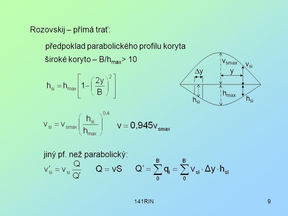 141RIN9 Rozovskij – přímá trať: předpoklad parabolického profilu koryta h max v smax v si y h si yy jiný pf. než parabolický: široké koryto – B/h ma