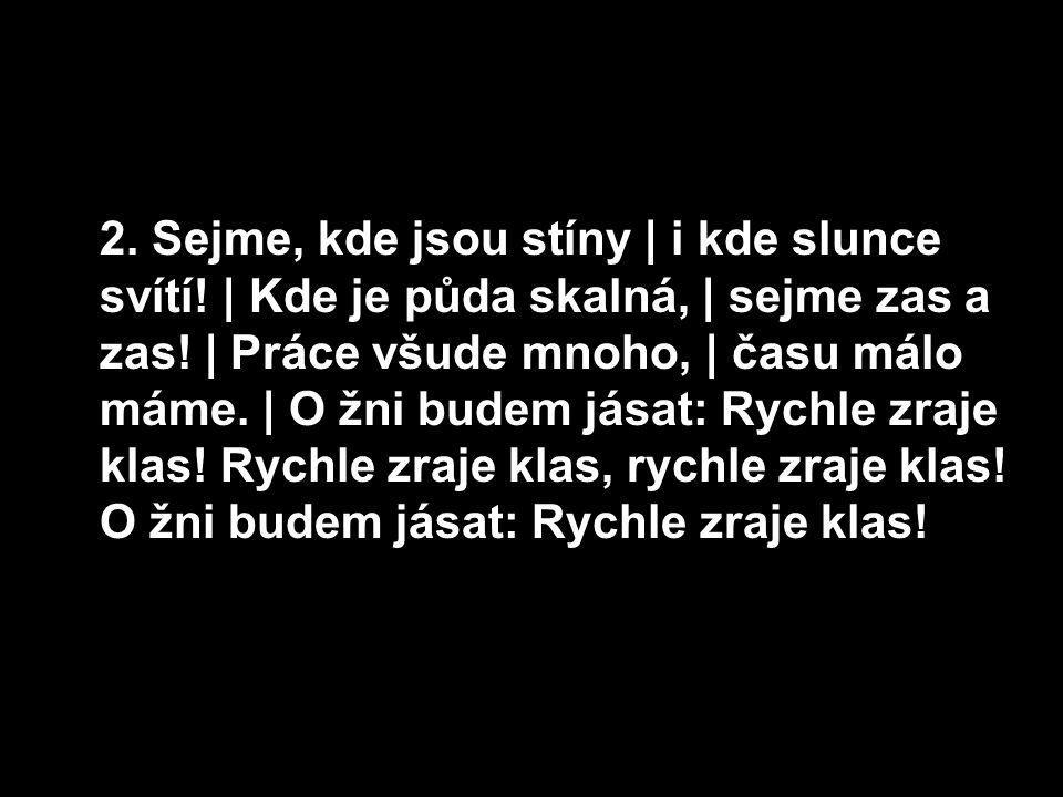 3.Sejme vždycky věrně | bez bázně a strachu, | byť i bylo z dálky | slyšet bouře hlas.