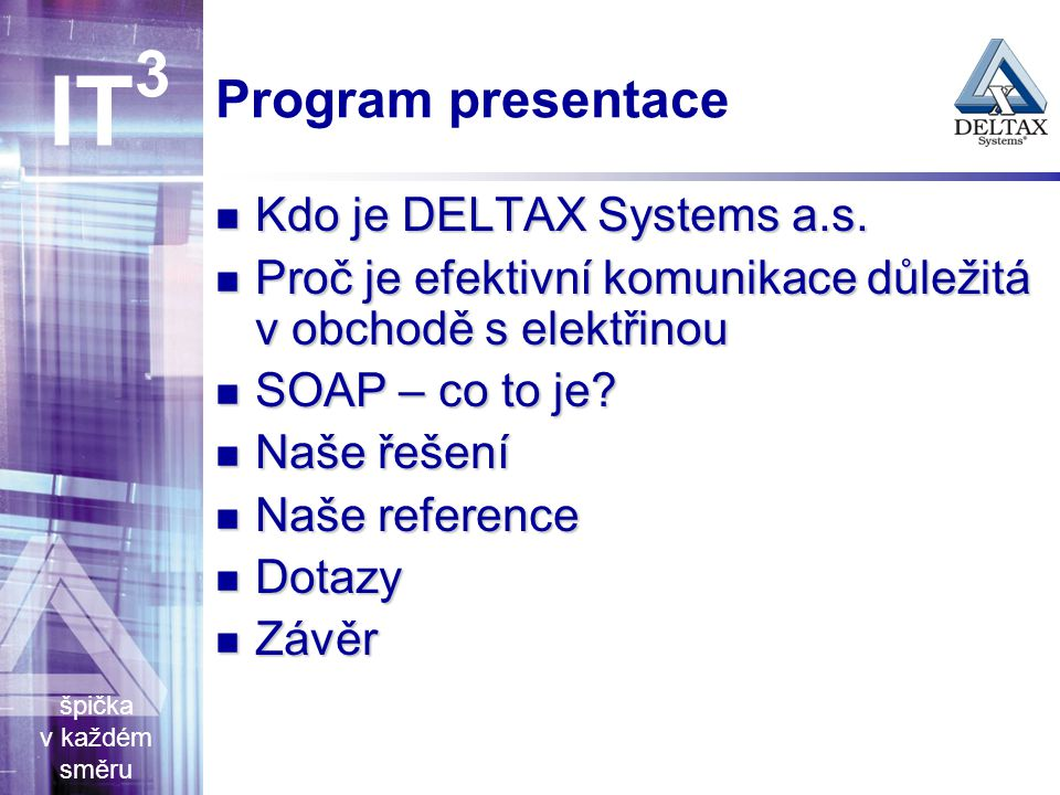 špička v každém směru IT 3 Program presentace Kdo je DELTAX Systems a.s.