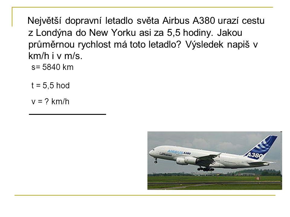 Největší dopravní letadlo světa Airbus A380 urazí cestu z Londýna do New Yorku asi za 5,5 hodiny. Jakou průměrnou rychlost má toto letadlo? Výsledek n