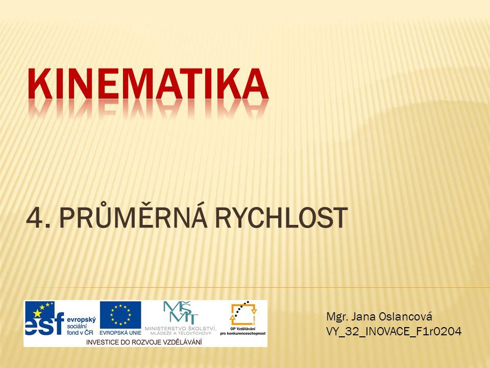 4. PRŮMĚRNÁ RYCHLOST Mgr. Jana Oslancová VY_32_INOVACE_F1r0204
