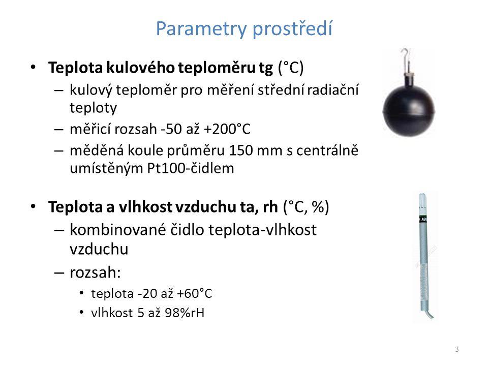 3 Parametry prostředí Teplota kulového teploměru tg (°C) – kulový teploměr pro měření střední radiační teploty – měřicí rozsah -50 až +200°C – měděná koule průměru 150 mm s centrálně umístěným Pt100-čidlem Teplota a vlhkost vzduchu ta, rh (°C, %) – kombinované čidlo teplota-vlhkost vzduchu – rozsah: teplota -20 až +60°C vlhkost 5 až 98%rH