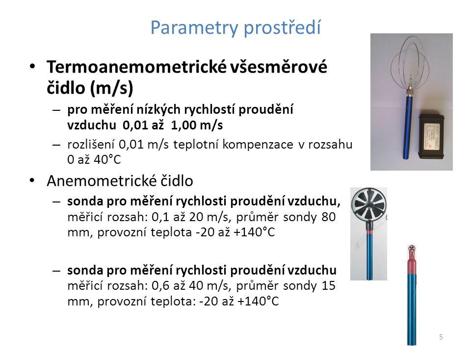 5 Parametry prostředí Termoanemometrické všesměrové čidlo (m/s) – pro měření nízkých rychlostí proudění vzduchu 0,01 až 1,00 m/s – rozlišení 0,01 m/s teplotní kompenzace v rozsahu 0 až 40°C Anemometrické čidlo – sonda pro měření rychlosti proudění vzduchu, měřicí rozsah: 0,1 až 20 m/s, průměr sondy 80 mm, provozní teplota -20 až +140°C – sonda pro měření rychlosti proudění vzduchu měřicí rozsah: 0,6 až 40 m/s, průměr sondy 15 mm, provozní teplota: -20 až +140°C